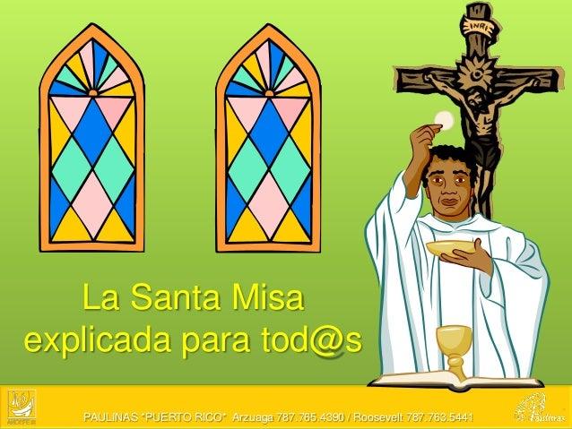La Santa Misaexplicada para tod@s   PAULINAS *PUERTO RICO* Arzuaga 787.765.4390 / Roosevelt 787.763.5441