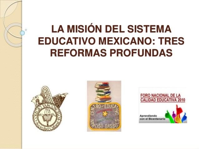 LA MISIÓN DEL SISTEMA EDUCATIVO MEXICANO: TRES REFORMAS PROFUNDAS