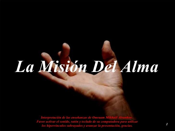 La Misión Del Alma Interpretación de las enseñanzas de Omraam Mikhaël Aïvanhov.  Favor activar el sonido, ratón y teclado ...