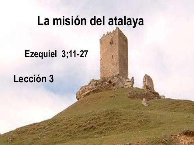 La misión del atalaya Ezequiel 3;11-27 1 Lección 3
