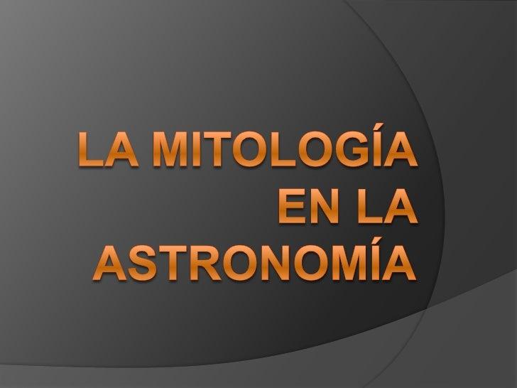 LA MITOLOGÍA EN LA ASTRONOMÍA<br />