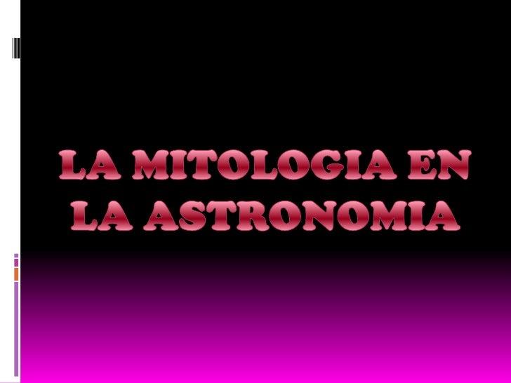 LA MITOLOGIA EN LA ASTRONOMIA<br />