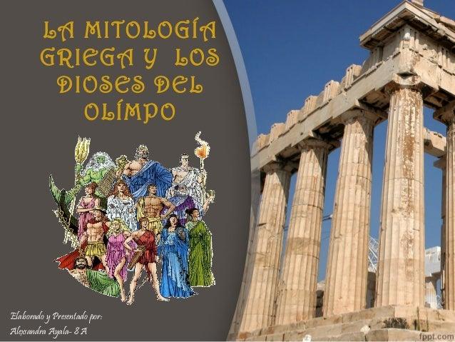 LA MITOLOGÍA        GRIEGA Y LOS         DIOSES DEL           OLÍMPOElaborado y Presentado por:Alexsandra Ayala- 8 A