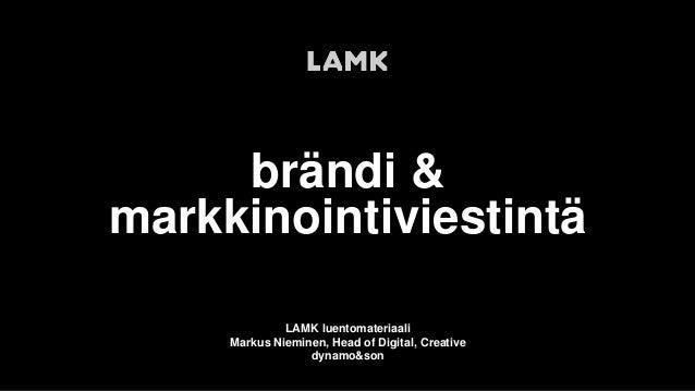 brändi & markkinointiviestintä LAMK luentomateriaali Markus Nieminen, Head of Digital, Creative dynamo&son