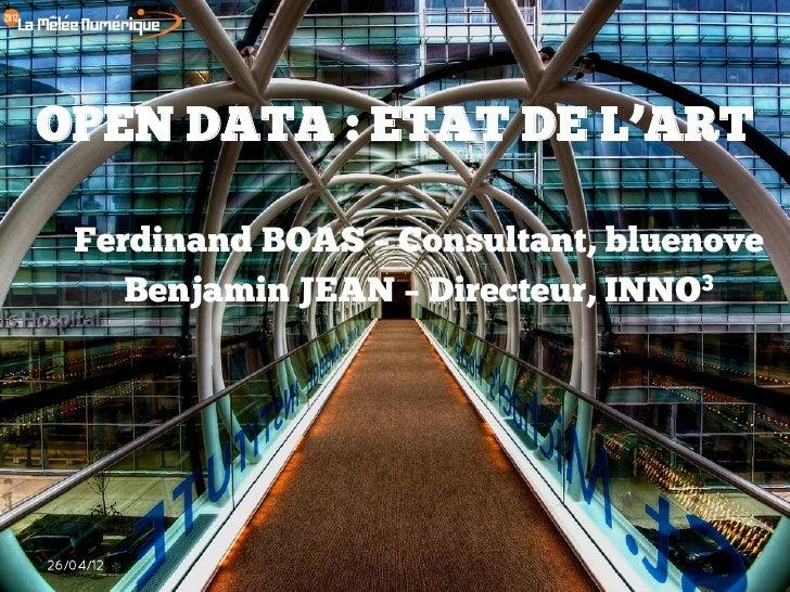OPEN DATA : ETAT DE L'ART   Ferdinand BOAS – Consultant, bluenove      Benjamin JEAN – Directeur, INNO326/04/12
