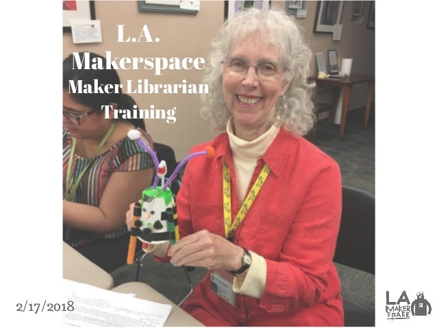 L.A. Makerspace Maker Librarian Training 2/17/2018