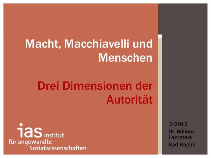 <ul><li>© 2012 </li></ul><ul><li>Dr. Willem Lammers </li></ul><ul><li>Bad Ragaz </li></ul>Macht, Macchiavelli und Menschen...