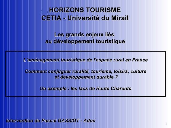HORIZONS TOURISME CETIA - Université du Mirail Les grands enjeux liés  au développement touristique Intervention de Pascal...