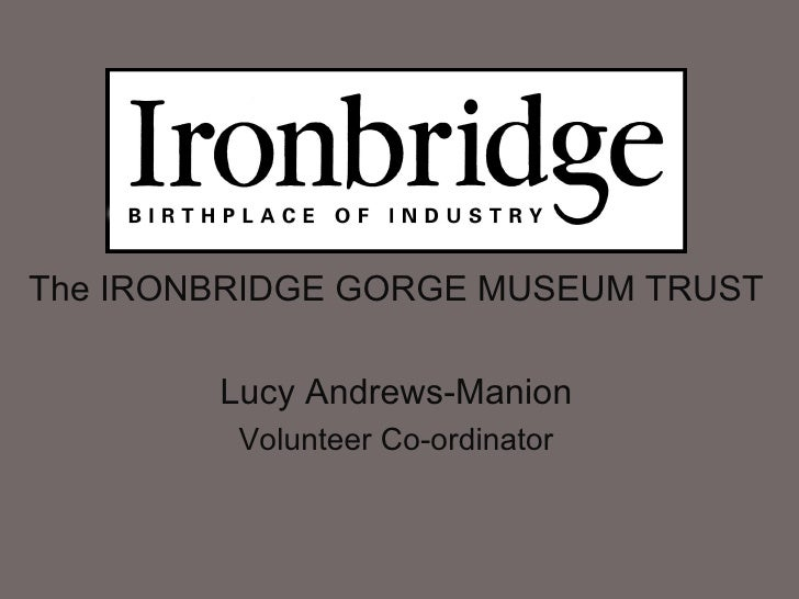 The IRONBRIDGE GORGE MUSEUM TRUST        Lucy Andrews-Manion         Volunteer Co-ordinator
