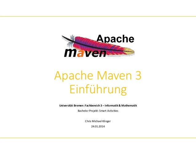Apache Maven 3  Einführung  Universität Bremen: Fachbereich 3 – Informatik & Mathematik  Bachelor Projekt: Smart Activitie...