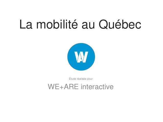 La mobilité au QuébecÉtude réalisée pourWE+ARE interactive
