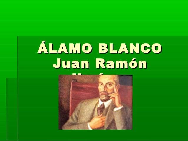 ÁLAMO BLANCOÁLAMO BLANCO Juan RamónJuan Ramón JiménezJiménez