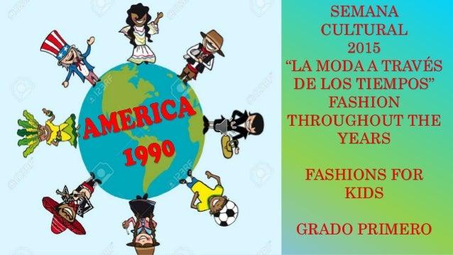 """SEMANA CULTURAL 2015 """"LA MODA A TRAVÉS DE LOS TIEMPOS"""" FASHION THROUGHOUT THE YEARS FASHIONS FOR KIDS GRADO PRIMERO"""