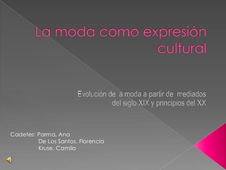 La modacomoexpresión cultural<br />Evolución de la moda a partir de  mediados del siglo XIX y principios del XX<br />Cadet...