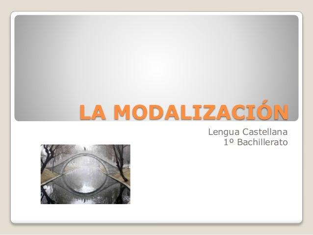LA MODALIZACIÓN Lengua Castellana 1º Bachillerato