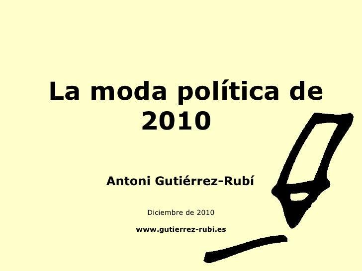 La moda política de   2010 Diciembre de 2010 www.gutierrez-rubi.es Antoni Gutiérrez-Rubí
