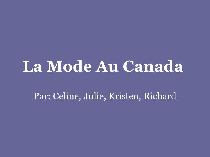 La Mode Au Canada   Par: Celine, Julie, Kristen, Richard