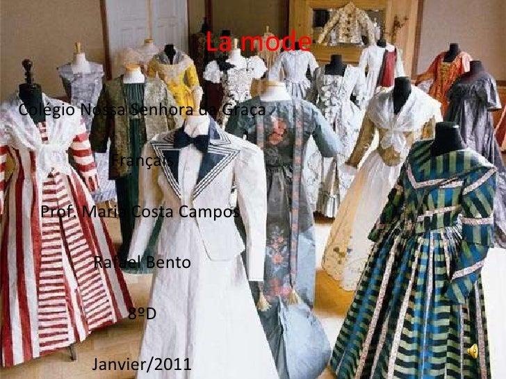 La mode  Colégio Nossa Senhora da Graça Français Prof. Maria Costa Campos  Rafael Bento 8ºD Janvier/2011