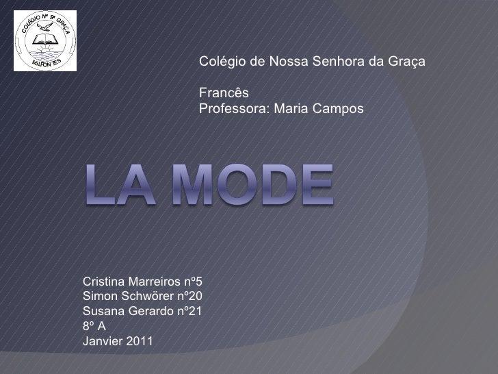Colégio de Nossa Senhora da Graça Francês Professora: Maria Campos Cristina Marreiros nº5 Simon Schwörer nº20 Susana Gerar...