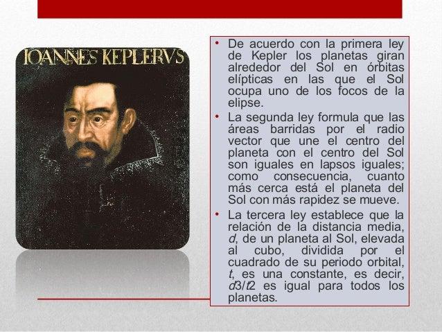 • De acuerdo con la primera ley  de Kepler los planetas giran  alrededor del Sol en órbitas  elípticas en las que el Sol  ...