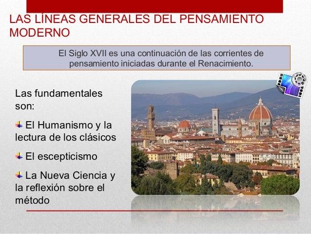 LAS LÍNEAS GENERALES DEL PENSAMIENTOMODERNO         El Siglo XVII es una continuación de las corrientes de            pens...