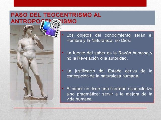 PASO DEL TEOCENTRISMO ALANTROPOCENTRISMO             • Los objetos del conocimiento serán el               Hombre y la Nat...