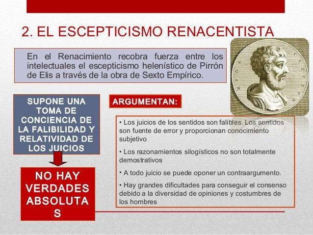 2. EL ESCEPTICISMO RENACENTISTA En el Renacimiento recobra fuerza entre los intelectuales el escepticismo helenístico de P...