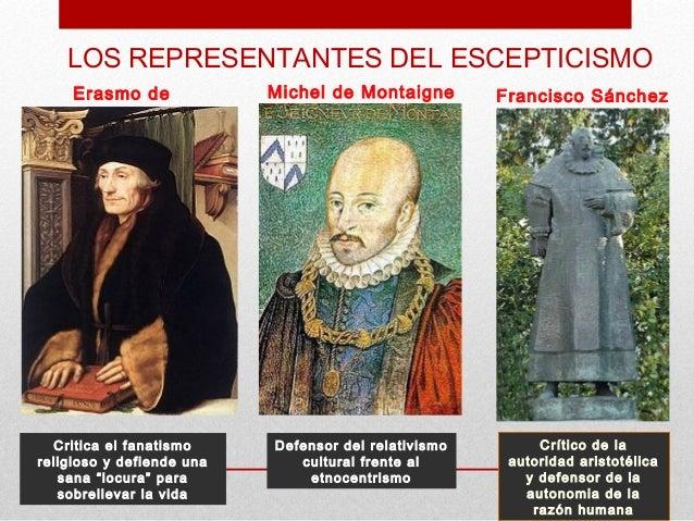LOS REPRESENTANTES DEL ESCEPTICISMO     Erasmo de             Michel de Montaigne        Francisco Sánchez     Rotterdam  ...