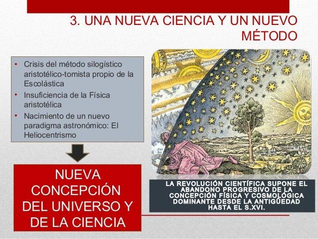 3. UNA NUEVA CIENCIA Y UN NUEVO                                        MÉTODO• Crisis del método silogístico  aristotélico...