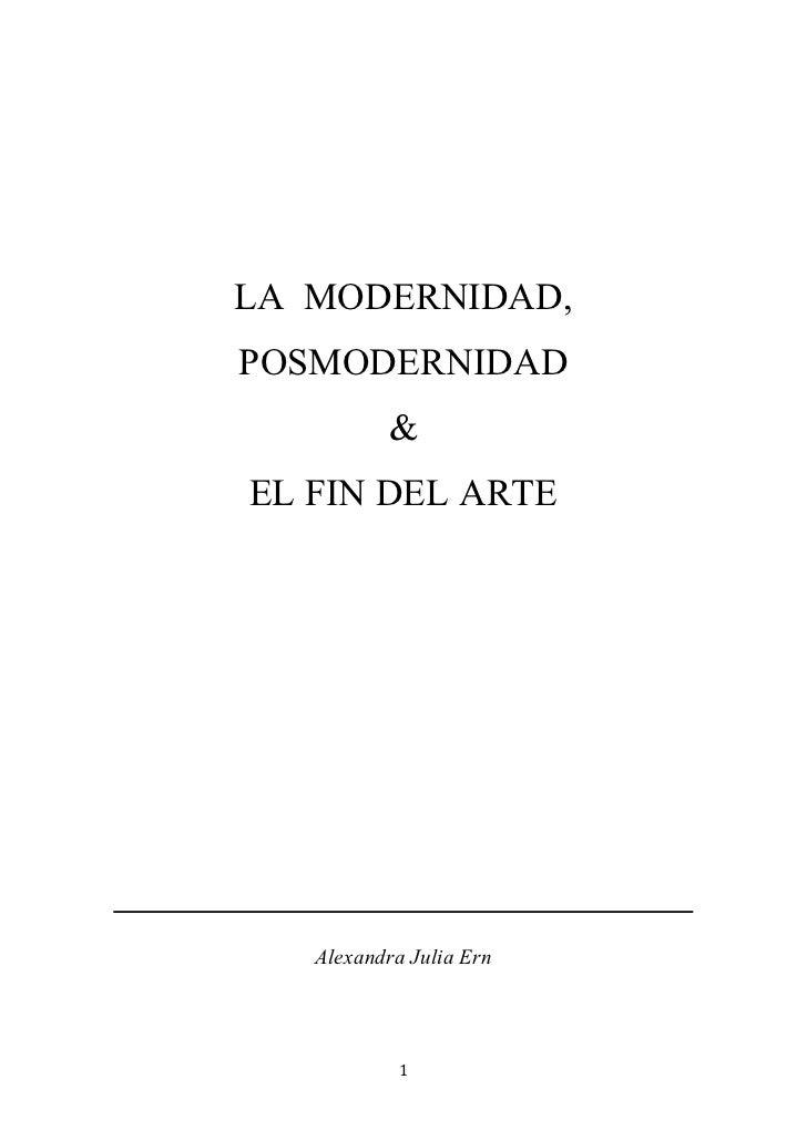 LA MODERNIDAD,       POSMODERNIDAD                 &       EL FIN DEL ARTE          Alexandra Julia Ern                1...