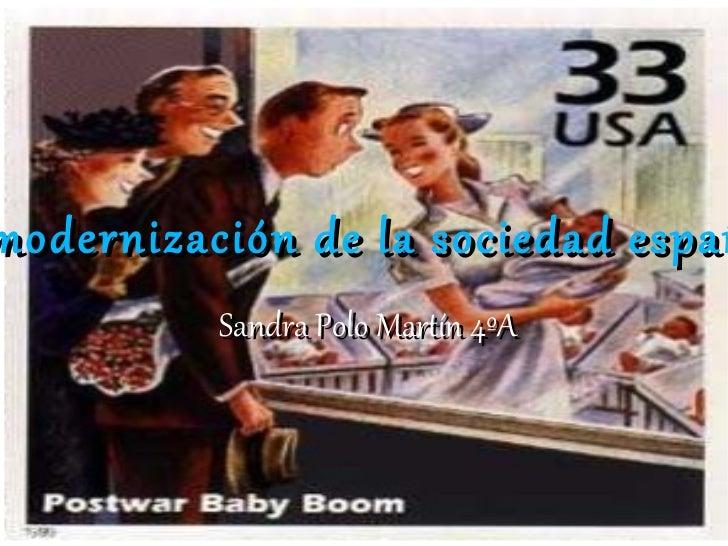 La modernización de la sociedad española  La modernización de la sociedad española Sandra Polo Martín 4ºA