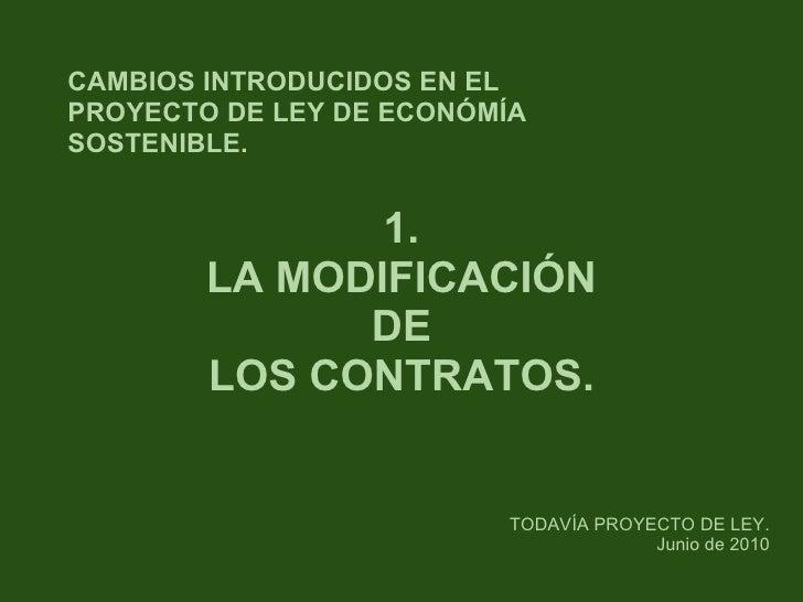 1. LA MODIFICACIÓN DE LOS CONTRATOS. TODAVÍA PROYECTO DE LEY. Junio de 2010 CAMBIOS INTRODUCIDOS EN EL PROYECTO DE LEY DE ...