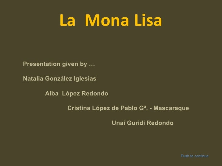 La  Mona Lisa Presentation given by … Natalia González Iglesias Alba  López Redondo Cristina López de Pablo Gª. - Mascaraq...