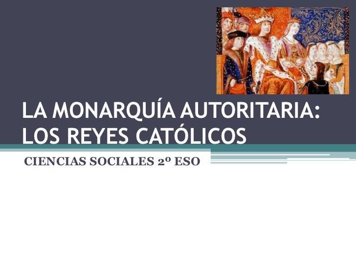 LA MONARQUÍA AUTORITARIA:LOS REYES CATÓLICOSCIENCIAS SOCIALES 2º ESO