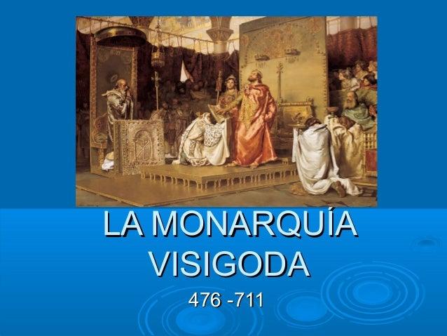 LA MONARQUÍALA MONARQUÍA VISIGODAVISIGODA 476 -711476 -711
