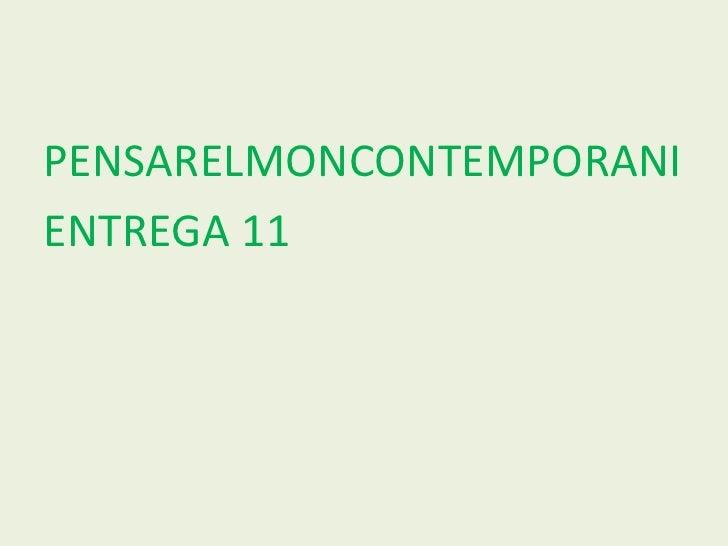 PENSARELMONCONTEMPORANI<br />ENTREGA 11<br />