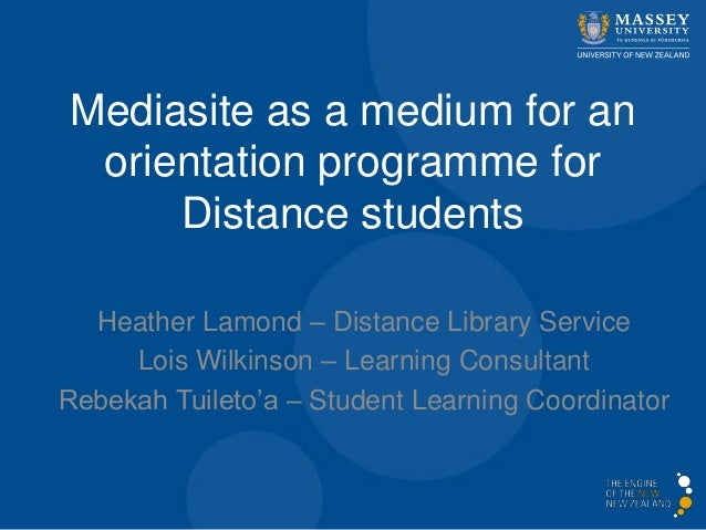 Mediasite as a medium for an orientation programme for Distance students Heather Lamond – Distance Library Service Lois Wi...