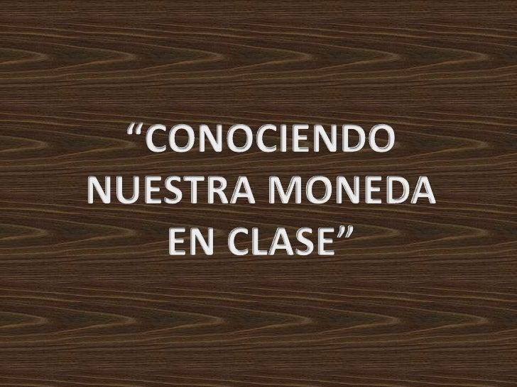 """""""CONOCIENDO NUESTRA MONEDA EN CLASE""""<br />"""