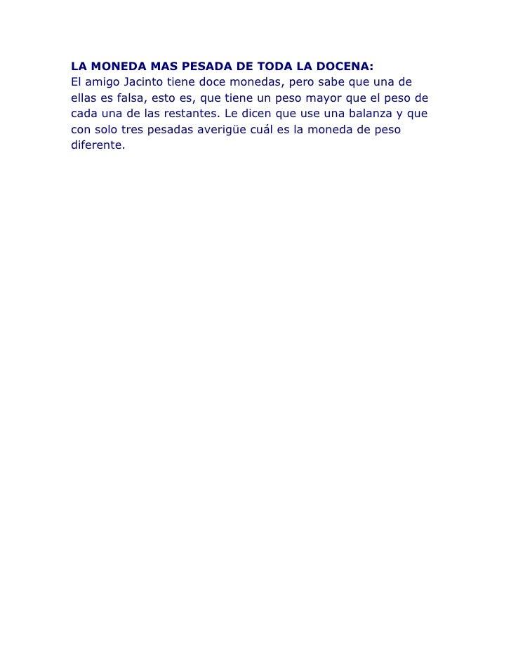 LA MONEDA MAS PESADA DE TODA LA DOCENA:El amigo Jacinto tiene doce monedas, pero sabe que una deellas es falsa, esto es, q...