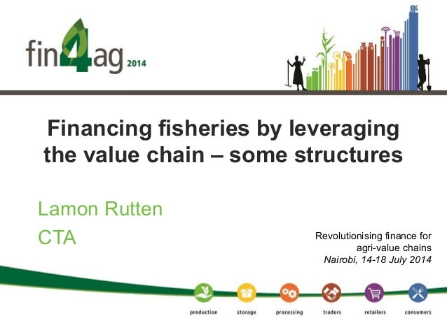 Financing fisheries by leveraging the value chain – some structures Lamon Rutten CTA Revolutionising finance for agri-valu...