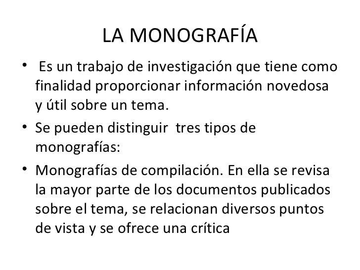 LA MONOGRAFÍA <ul><li>Es un trabajo de investigación que tiene como finalidad proporcionar información novedosa y útil sob...