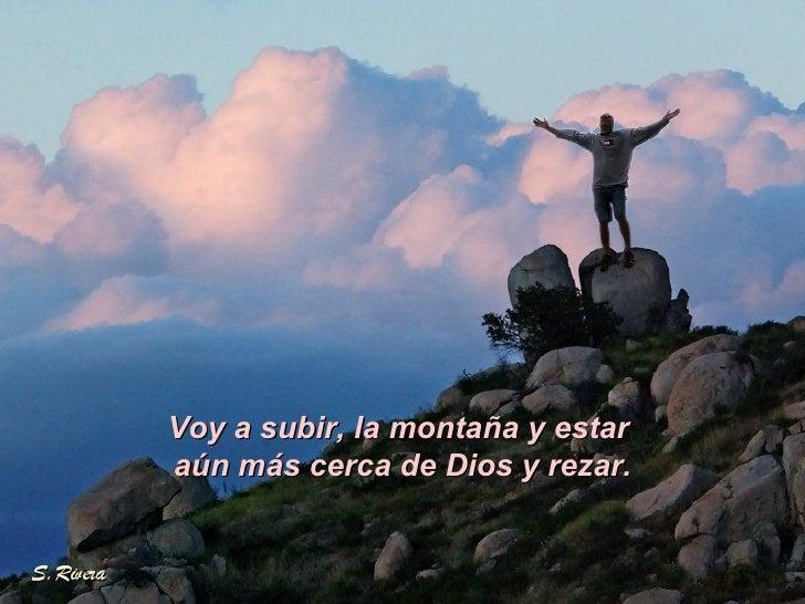 Voy a subir, la montaña y estar  aún más cerca de Dios y rezar.