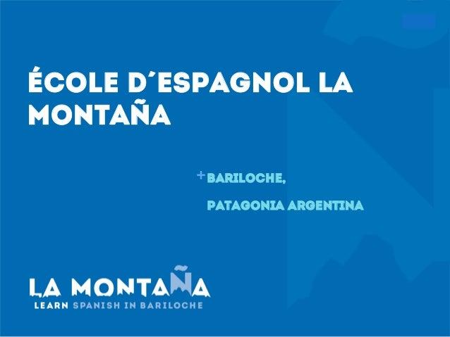 + éCOLe D´espagnol LA MONTAñA Bariloche, Patagonia Argentina