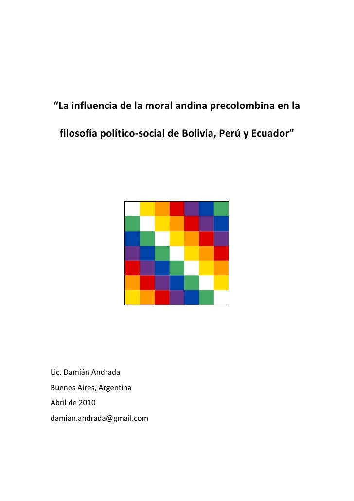 """""""La influencia de la moral andina precolombina en la    filosofía político-social de Bolivia, Perú y Ecuador""""     Lic. Dam..."""