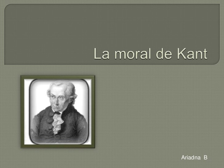 La moral de Kant<br />Ariadna  B <br />