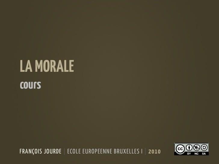 LA MORALE cours    FRANÇOIS JOURDE | ECOLE EUROPEENNE BRUXELLES I | 2010