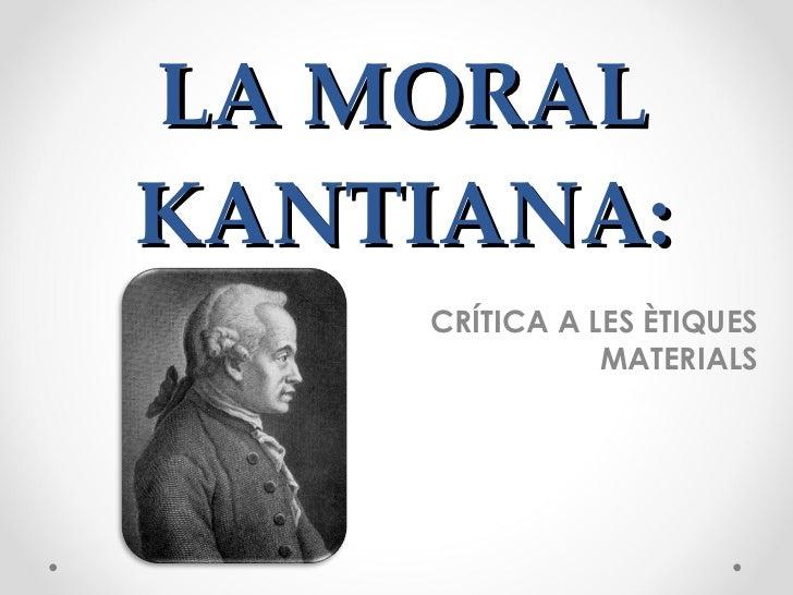 LA MORAL KANTIANA: CRÍTICA A LES ÈTIQUES MATERIALS