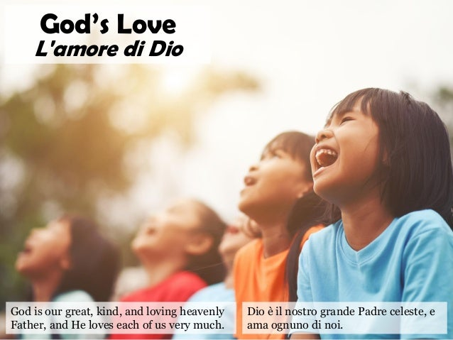 God is our great, kind, and loving heavenly Father, and He loves each of us very much. God's Love L'amore di Dio Dio è il ...