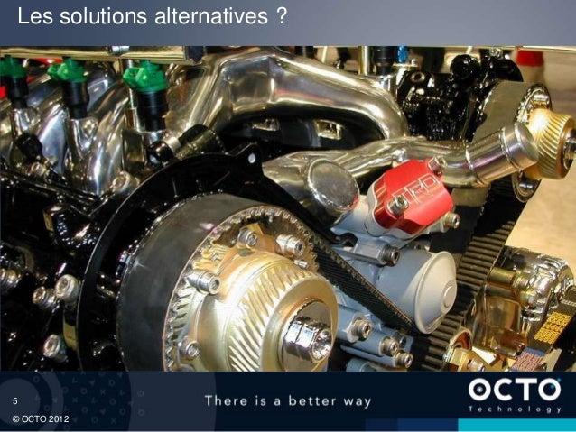Les solutions alternatives ?5© OCTO 2012