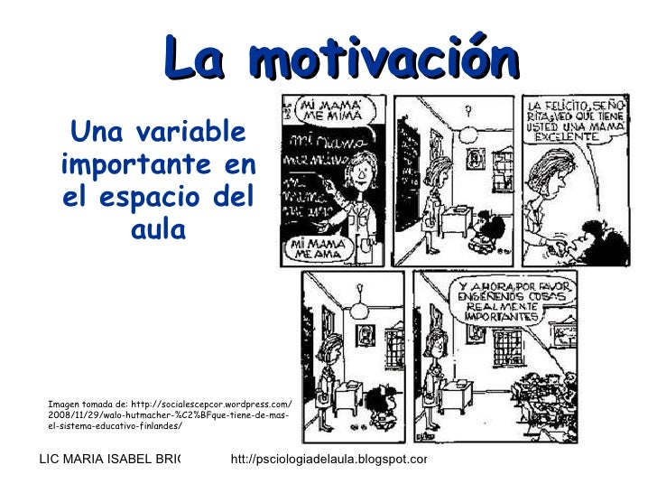 La motivación  Una variable importante en el espacio del aula Imagen tomada de: http://socialescepcor.wordpress.com/2008/1...